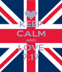 KEEP CALM AND LOVE 7.17 - Personalised Poster A4 size