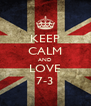 KEEP CALM AND LOVE 7-3 - Personalised Poster A4 size