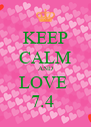 KEEP CALM AND LOVE  7.4  - Personalised Poster A4 size