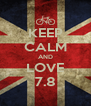 KEEP CALM AND LOVE 7.8 - Personalised Poster A4 size