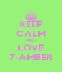 KEEP CALM AND LOVE 7-AMBER - Personalised Poster A4 size