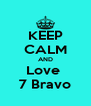 KEEP CALM AND Love  7 Bravo - Personalised Poster A4 size