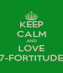 KEEP CALM AND LOVE 7-FORTITUDE - Personalised Poster A4 size