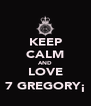 KEEP CALM AND LOVE 7 GREGORY¡ - Personalised Poster A4 size