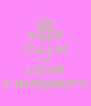 KEEP CALM AND LOVE 7-INTEGRITY - Personalised Poster A4 size