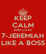 KEEP CALM AND LOVE 7-JEREMIAH LIKE A BOSS - Personalised Poster A4 size