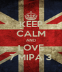 KEEP CALM AND LOVE 7 MIPA 3 - Personalised Poster A4 size
