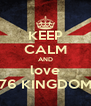 KEEP CALM AND love 76 KINGDOM - Personalised Poster A4 size