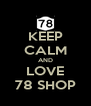KEEP CALM AND LOVE 78 SHOP - Personalised Poster A4 size