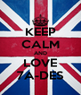 KEEP CALM AND LOVE 7A-DES - Personalised Poster A4 size