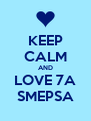 KEEP CALM AND LOVE 7A SMEPSA - Personalised Poster A4 size