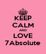 KEEP CALM AND LOVE 7Absolute - Personalised Poster A4 size