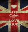Keep  Calm And... LOVE 7AIUEO - Personalised Poster A4 size