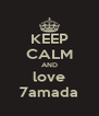 KEEP CALM AND love 7amada - Personalised Poster A4 size