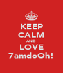 KEEP CALM AND LOVE 7amdoOh! - Personalised Poster A4 size