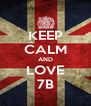 KEEP CALM AND LOVE 7B - Personalised Poster A4 size
