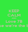 KEEP CALM AND Love 7B couse we're the best! - Personalised Poster A4 size