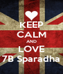 KEEP CALM AND LOVE 7B Sparadha - Personalised Poster A4 size