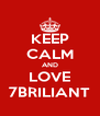 KEEP CALM AND LOVE 7BRILIANT - Personalised Poster A4 size