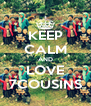 KEEP CALM AND LOVE 7COUSINS - Personalised Poster A4 size