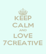 KEEP CALM AND LOVE 7CREATIVE - Personalised Poster A4 size