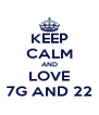 KEEP CALM AND LOVE 7G AND 22 - Personalised Poster A4 size