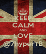 KEEP CALM AND LOVE @7hyperTB - Personalised Poster A4 size
