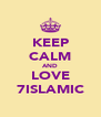 KEEP CALM AND LOVE 7ISLAMIC - Personalised Poster A4 size