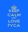 KEEP CALM AND LOVE 7YCA - Personalised Poster A4 size