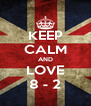 KEEP CALM AND LOVE 8 - 2 - Personalised Poster A4 size