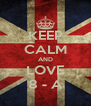 KEEP CALM AND LOVE 8 - A - Personalised Poster A4 size