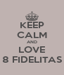 KEEP CALM AND LOVE 8 FIDELITAS - Personalised Poster A4 size