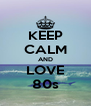 KEEP CALM AND LOVE 80s - Personalised Poster A4 size