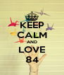 KEEP CALM AND LOVE 84 - Personalised Poster A4 size