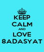KEEP CALM AND LOVE 8ADASYAT - Personalised Poster A4 size