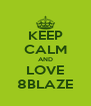 KEEP CALM AND LOVE 8BLAZE - Personalised Poster A4 size