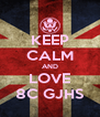 KEEP CALM AND LOVE 8C GJHS - Personalised Poster A4 size