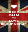 KEEP CALM AND LOVE 8CHUPACHUP - Personalised Poster A4 size