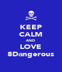 KEEP CALM AND LOVE 8Dangerous - Personalised Poster A4 size
