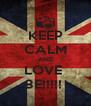 KEEP CALM AND LOVE  8E!!!!!  - Personalised Poster A4 size
