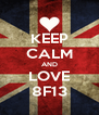 KEEP CALM AND LOVE 8F13 - Personalised Poster A4 size