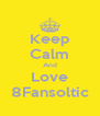 Keep Calm And Love 8Fansoltic - Personalised Poster A4 size