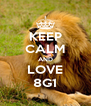 KEEP CALM AND LOVE 8G1 - Personalised Poster A4 size