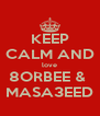 KEEP CALM AND love 8ORBEE &  MASA3EED - Personalised Poster A4 size