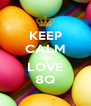 KEEP CALM AND LOVE 8Q - Personalised Poster A4 size