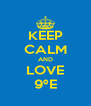 KEEP CALM AND LOVE 9ºE - Personalised Poster A4 size