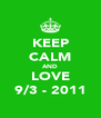 KEEP CALM AND LOVE 9/3 - 2011 - Personalised Poster A4 size
