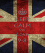 KEEP CALM AND Love 9-8 - Personalised Poster A4 size