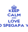 KEEP CALM AND LOVE 9 D SPEGAPA YK! - Personalised Poster A4 size