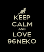 KEEP CALM AND LOVE 96NEKO - Personalised Poster A4 size